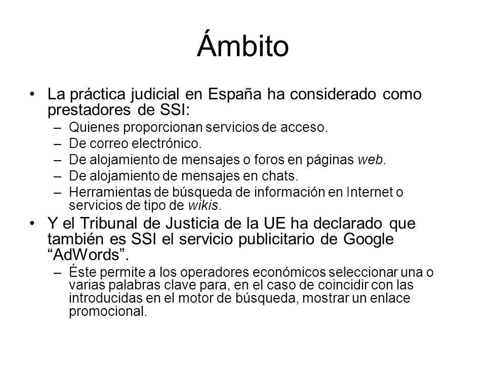 Ámbito La práctica judicial en España ha considerado como prestadores de SSI: –Quienes proporcionan servicios de acceso. –De correo electrónico. –De a