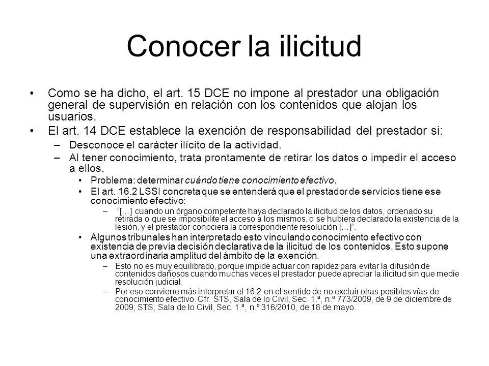 Conocer la ilicitud Como se ha dicho, el art. 15 DCE no impone al prestador una obligación general de supervisión en relación con los contenidos que a