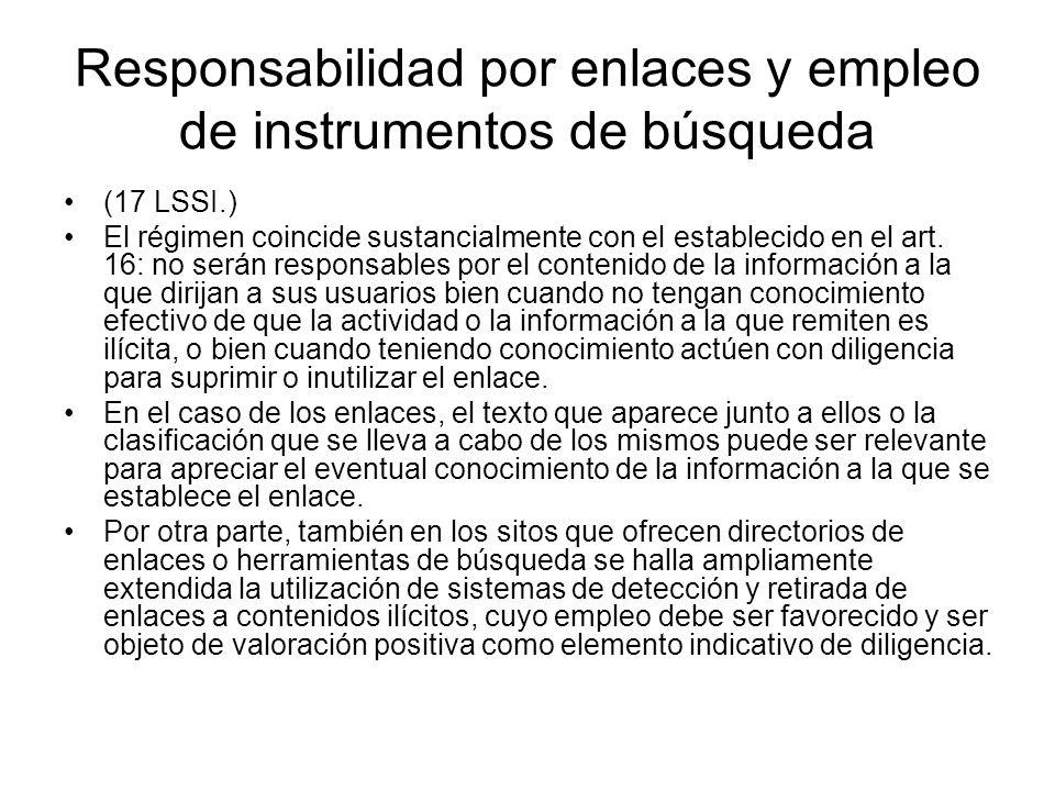 Responsabilidad por enlaces y empleo de instrumentos de búsqueda (17 LSSI.) El régimen coincide sustancialmente con el establecido en el art. 16: no s