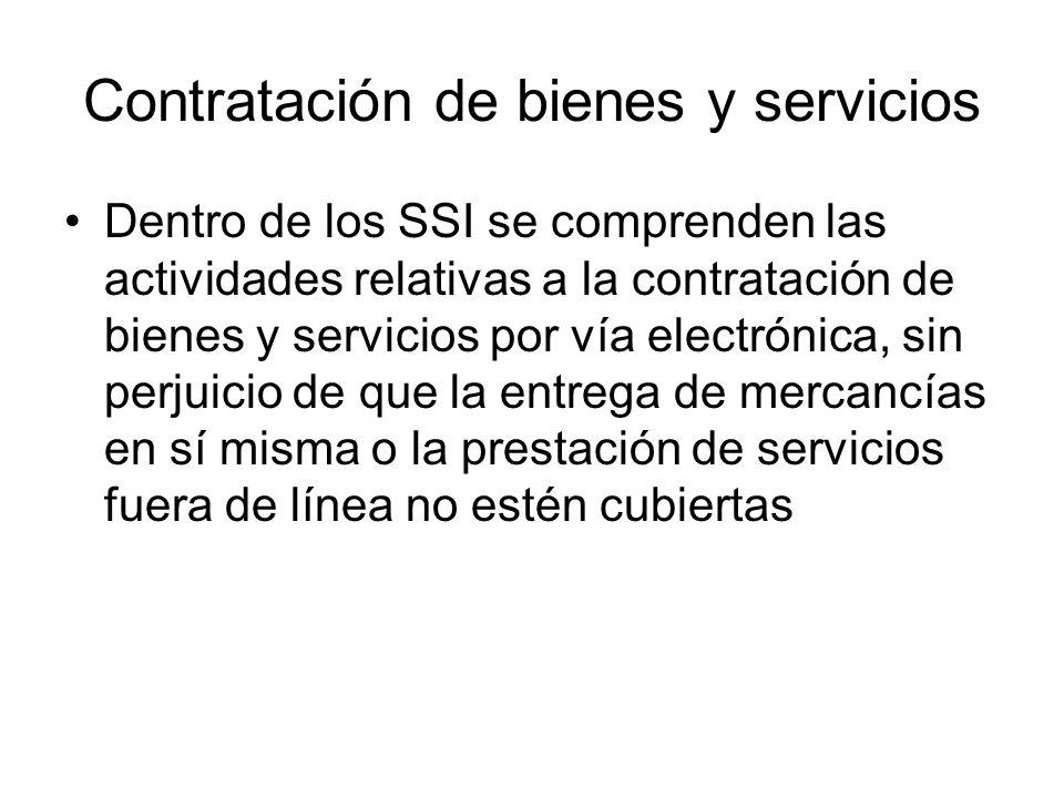 Contratación de bienes y servicios Dentro de los SSI se comprenden las actividades relativas a la contratación de bienes y servicios por vía electrónica, sin perjuicio de que la entrega de mercancías en sí misma o la prestación de servicios fuera de línea no estén cubiertas