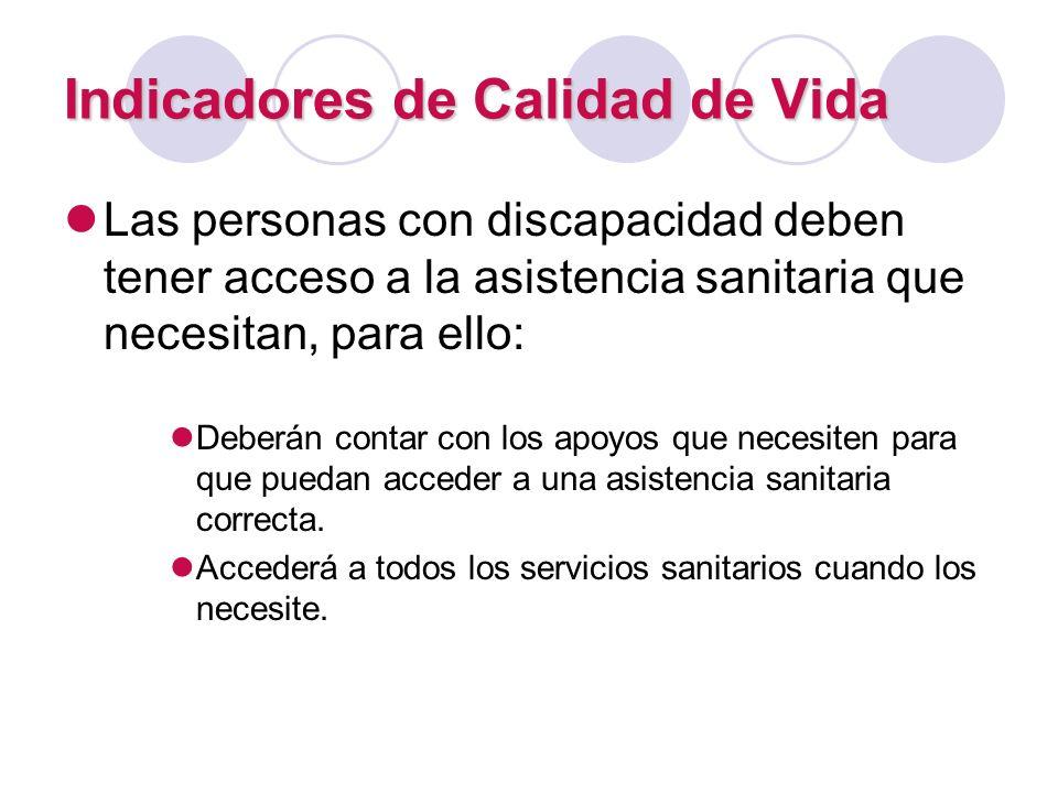 Indicadores de Calidad de Vida Las personas con discapacidad deben tener acceso a la asistencia sanitaria que necesitan, para ello: Deberán contar con