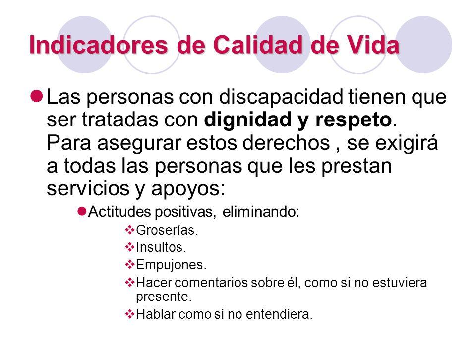 Indicadores de Calidad de Vida Las personas con discapacidad tienen que ser tratadas con dignidad y respeto. Para asegurar estos derechos, se exigirá