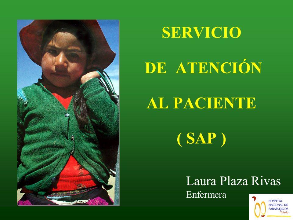 SERVICIO DE ATENCIÓN AL PACIENTE ( SAP ) Laura Plaza Rivas Enfermera