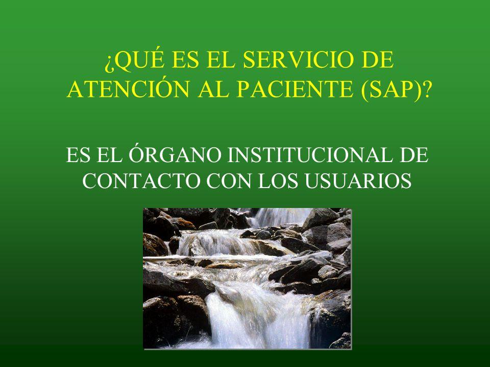 ¿QUÉ ES EL SERVICIO DE ATENCIÓN AL PACIENTE (SAP)? ES EL ÓRGANO INSTITUCIONAL DE CONTACTO CON LOS USUARIOS