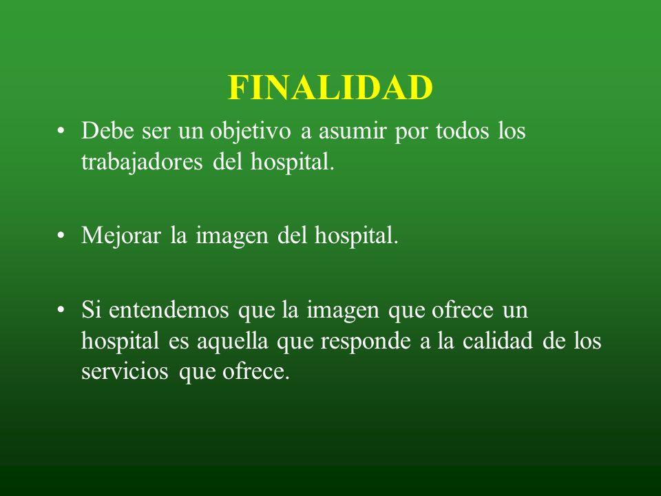 Debe ser un objetivo a asumir por todos los trabajadores del hospital. Mejorar la imagen del hospital. Si entendemos que la imagen que ofrece un hospi