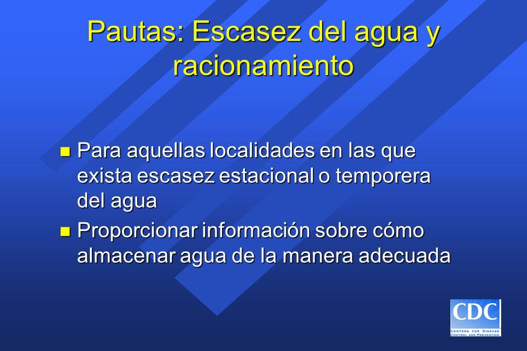 Pautas: Escasez del agua y racionamiento n Para aquellas localidades en las que exista escasez estacional o temporera del agua n Proporcionar informac