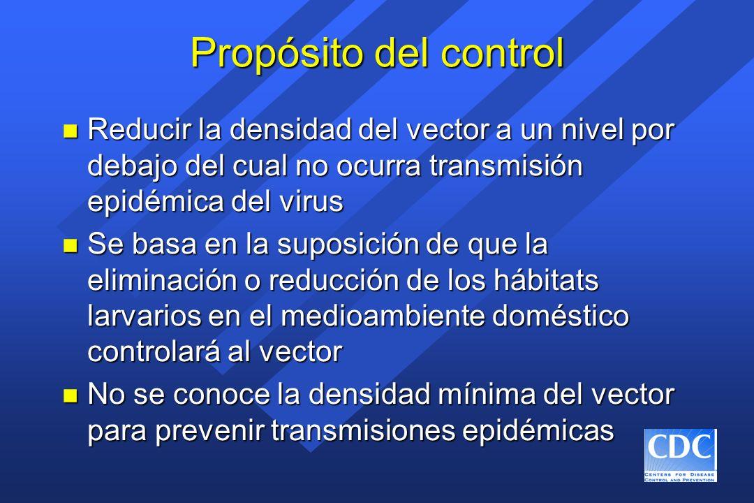 Propósito del control n Reducir la densidad del vector a un nivel por debajo del cual no ocurra transmisión epidémica del virus n Se basa en la suposi