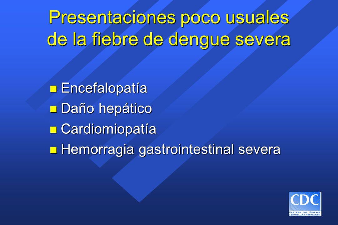 Presentaciones poco usuales de la fiebre de dengue severa n Encefalopatía n Daño hepático n Cardiomiopatía n Hemorragia gastrointestinal severa