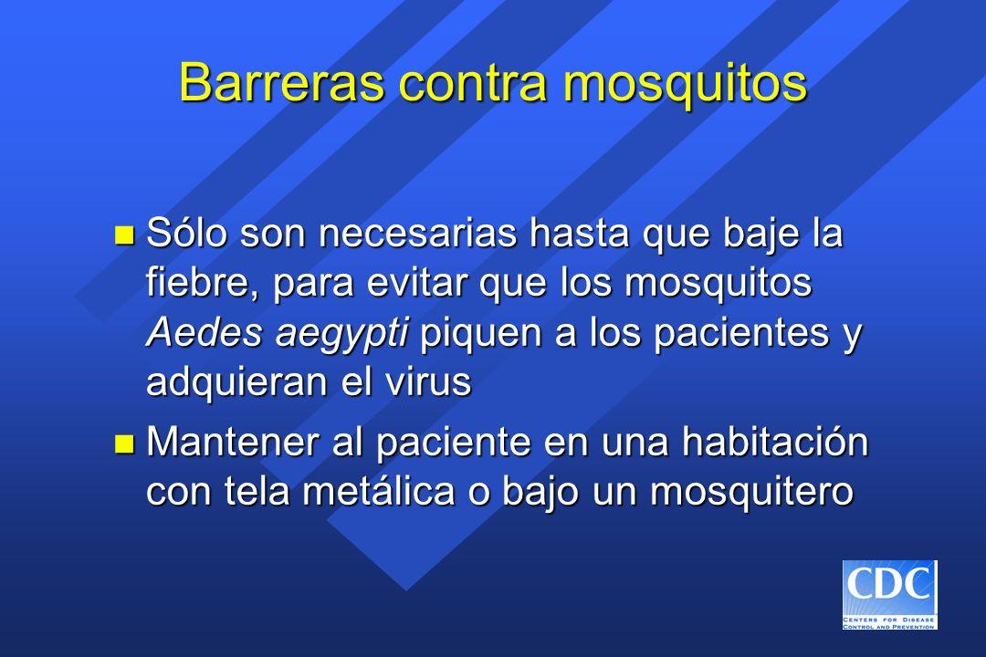 Barreras contra mosquitos n Sólo son necesarias hasta que baje la fiebre, para evitar que los mosquitos Aedes aegypti piquen a los pacientes y adquier