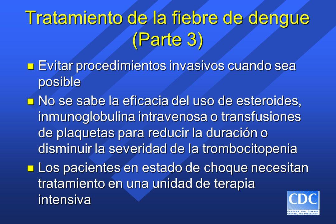 Tratamiento de la fiebre de dengue (Parte 3) n Evitar procedimientos invasivos cuando sea posible n No se sabe la eficacia del uso de esteroides, inmu