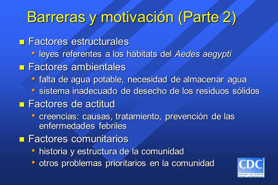 Barreras y motivación (Parte 2) n Factores estructurales leyes referentes a los hábitats del Aedes aegypti leyes referentes a los hábitats del Aedes a