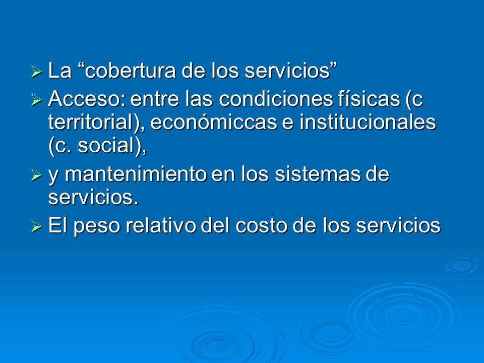 La cobertura de los servicios La cobertura de los servicios Acceso: entre las condiciones físicas (c territorial), económiccas e institucionales (c. s