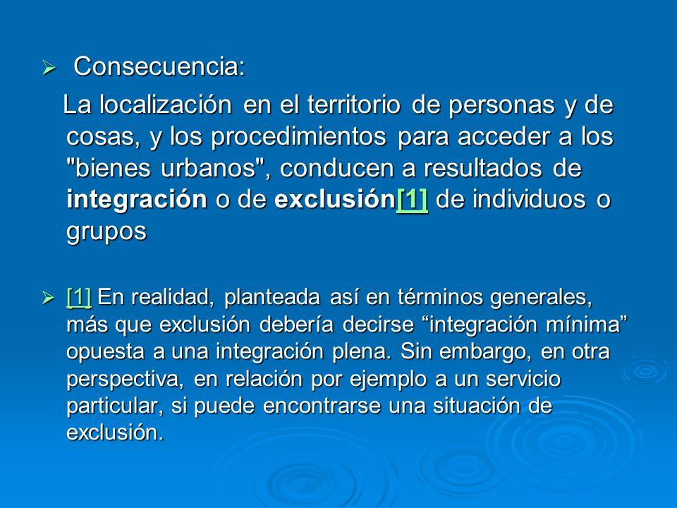 Consecuencia: Consecuencia: La localización en el territorio de personas y de cosas, y los procedimientos para acceder a los