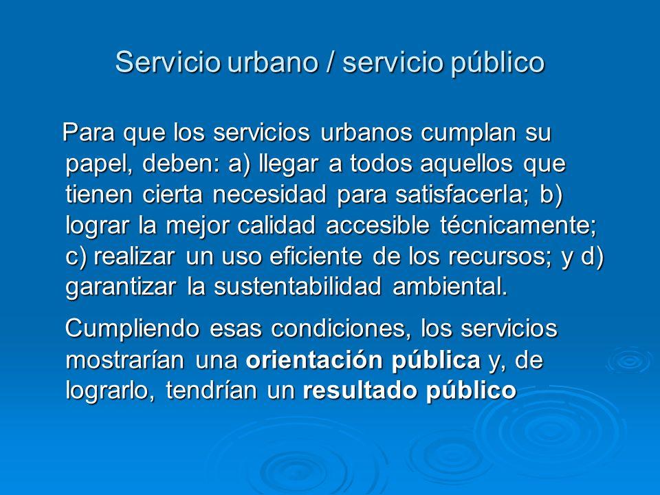 Servicio urbano / servicio público Para que los servicios urbanos cumplan su papel, deben: a) llegar a todos aquellos que tienen cierta necesidad para