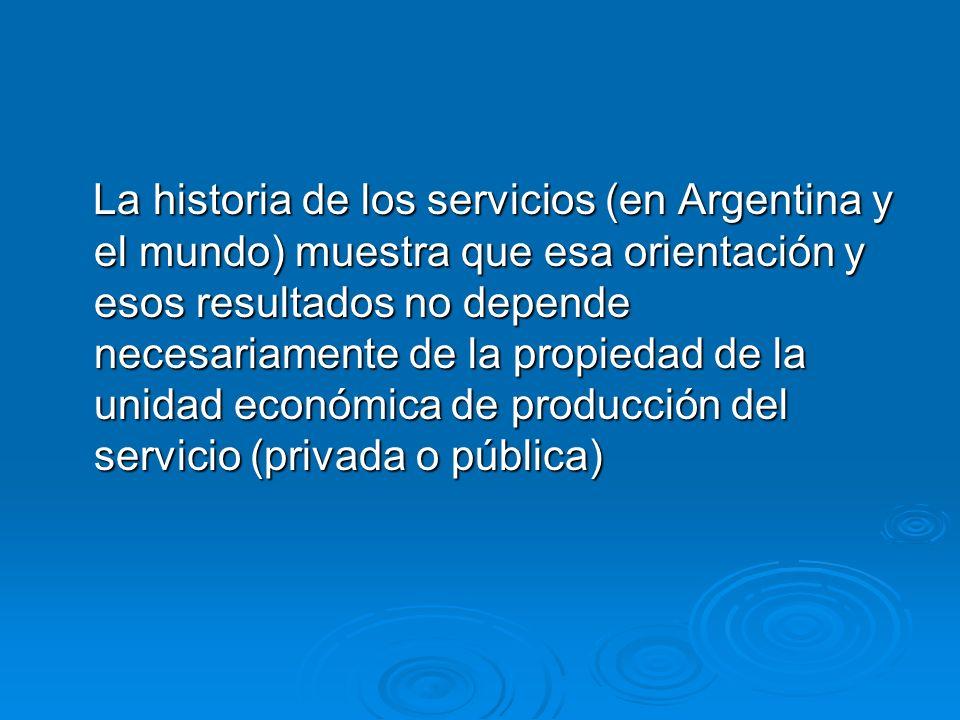 La historia de los servicios (en Argentina y el mundo) muestra que esa orientación y esos resultados no depende necesariamente de la propiedad de la u