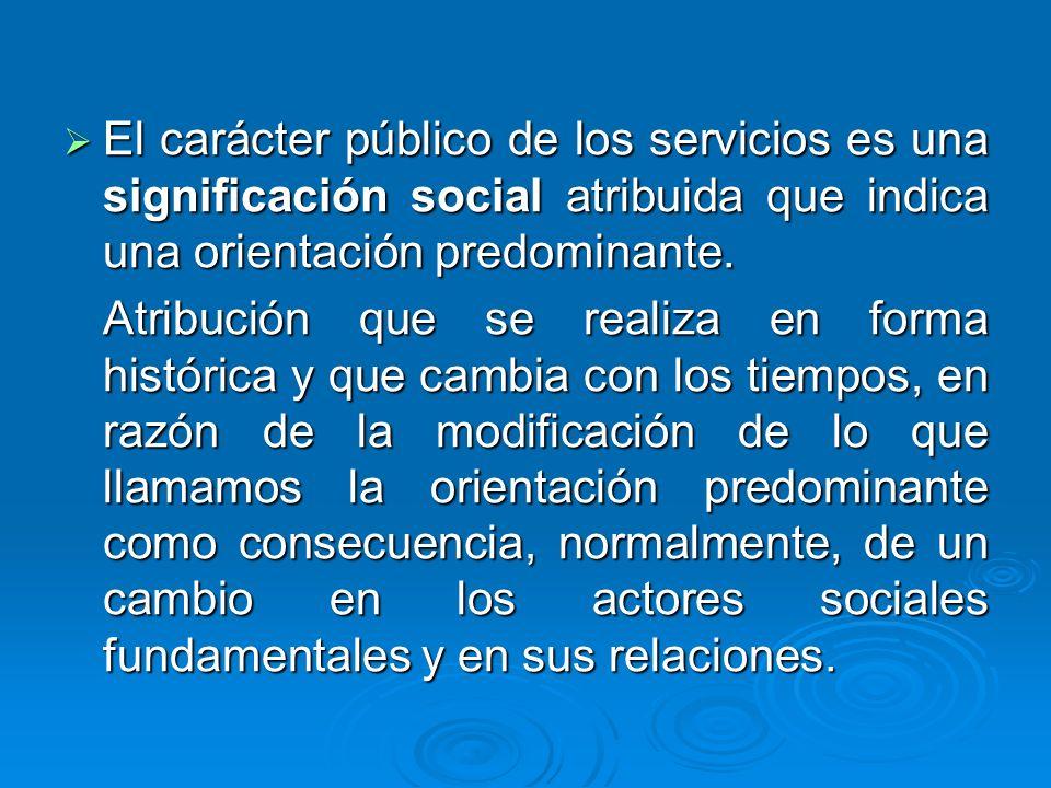 El carácter público de los servicios es una significación social atribuida que indica una orientación predominante. El carácter público de los servici