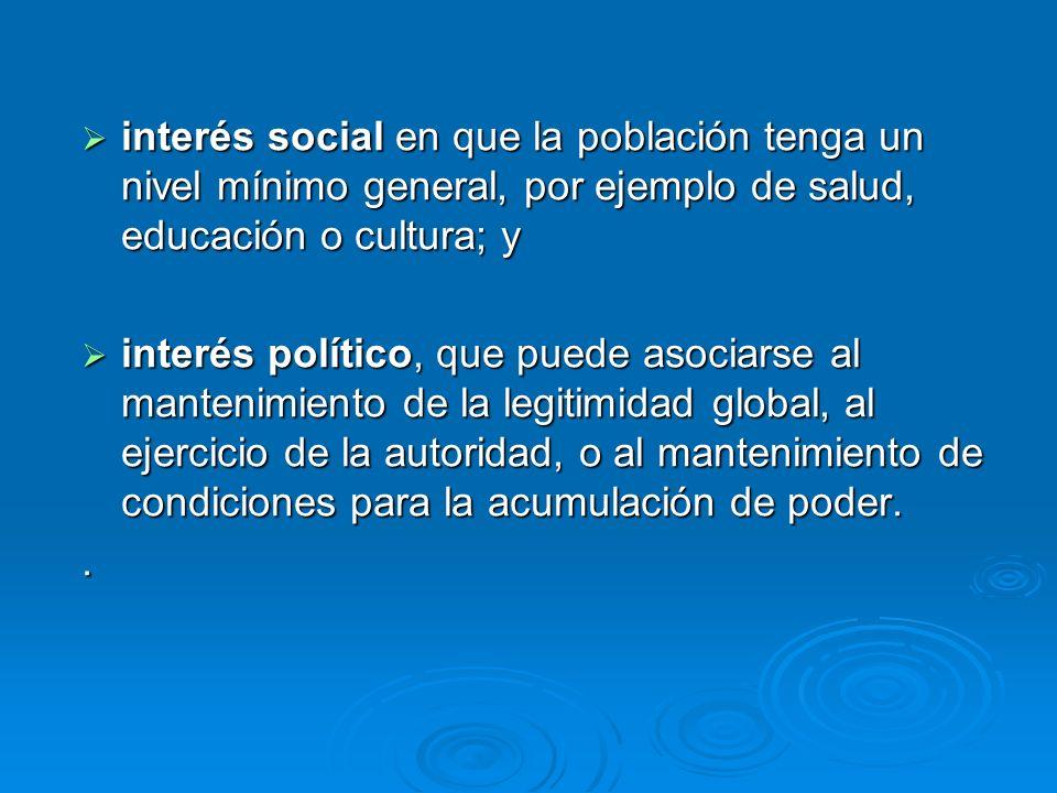 interés social en que la población tenga un nivel mínimo general, por ejemplo de salud, educación o cultura; y interés social en que la población teng