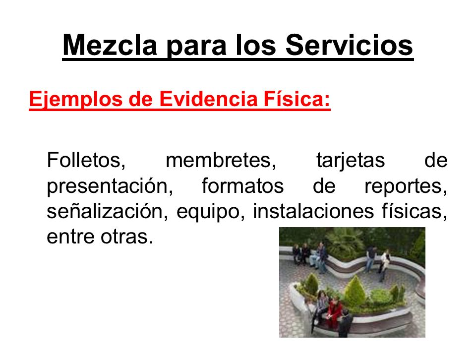 Mezcla para los Servicios Ejemplos de Evidencia Física: Folletos, membretes, tarjetas de presentación, formatos de reportes, señalización, equipo, ins