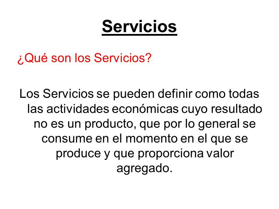 Servicios ¿Qué son los Servicios? Los Servicios se pueden definir como todas las actividades económicas cuyo resultado no es un producto, que por lo g