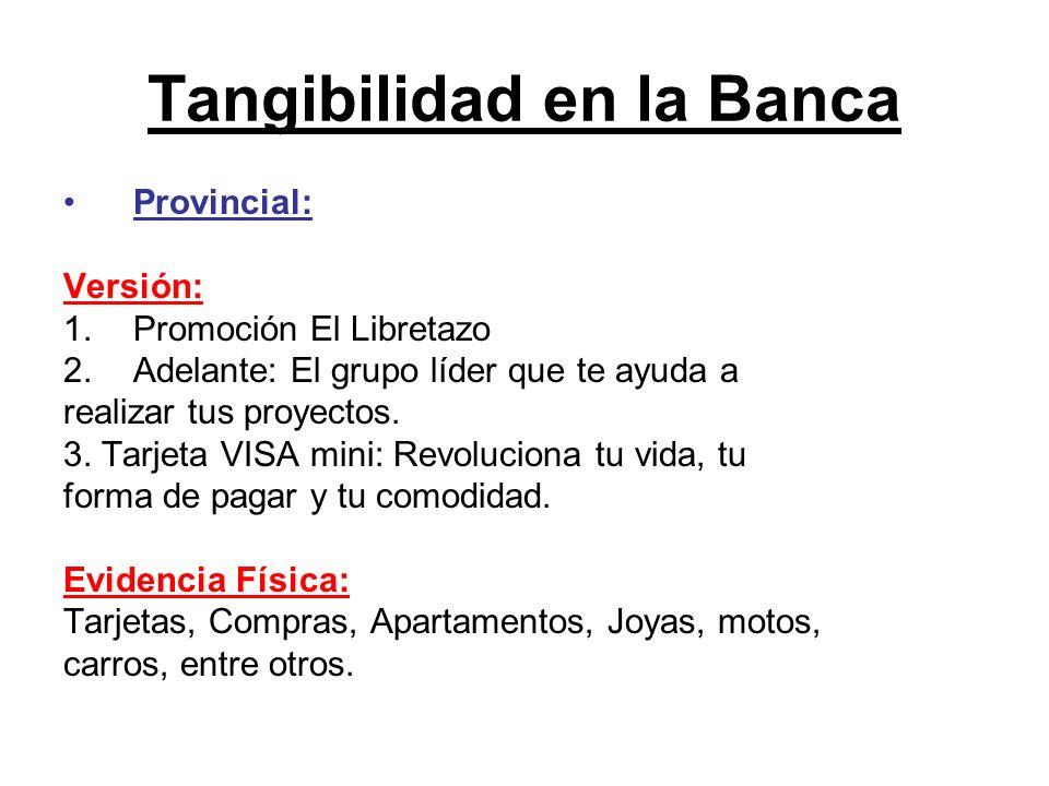 Tangibilidad en la Banca Provincial: Versión: 1.Promoción El Libretazo 2.Adelante: El grupo líder que te ayuda a realizar tus proyectos. 3. Tarjeta VI