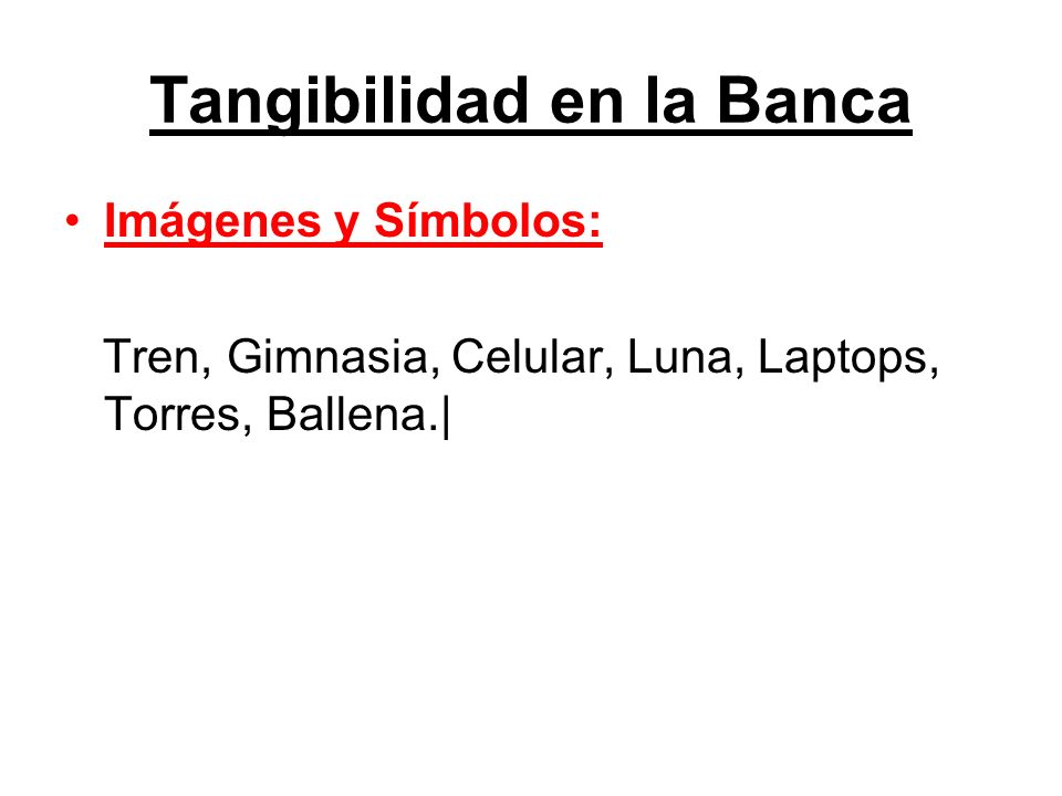 Tangibilidad en la Banca Imágenes y Símbolos: Tren, Gimnasia, Celular, Luna, Laptops, Torres, Ballena.|