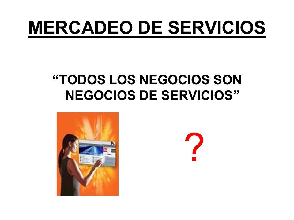 MERCADEO DE SERVICIOS TODOS LOS NEGOCIOS SON NEGOCIOS DE SERVICIOS ?