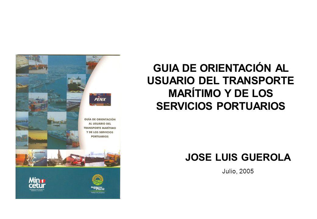 GUIA DE ORIENTACIÓN AL USUARIO DEL TRANSPORTE MARÍTIMO Y DE LOS SERVICIOS PORTUARIOS JOSE LUIS GUEROLA Julio, 2005