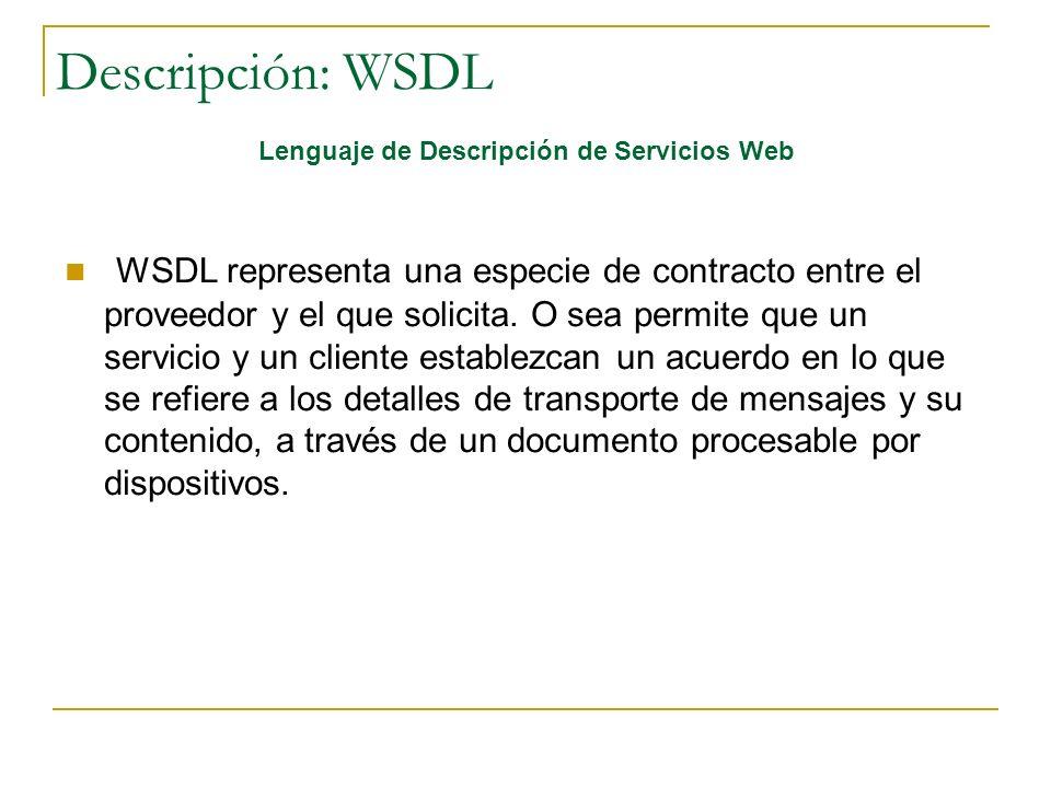 Descripción: WSDL Lenguaje de Descripción de Servicios Web WSDL representa una especie de contracto entre el proveedor y el que solicita. O sea permit