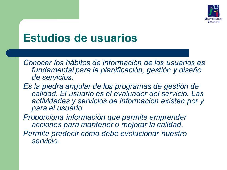 Estudios de usuarios Conocer los hábitos de información de los usuarios es fundamental para la planificación, gestión y diseño de servicios.
