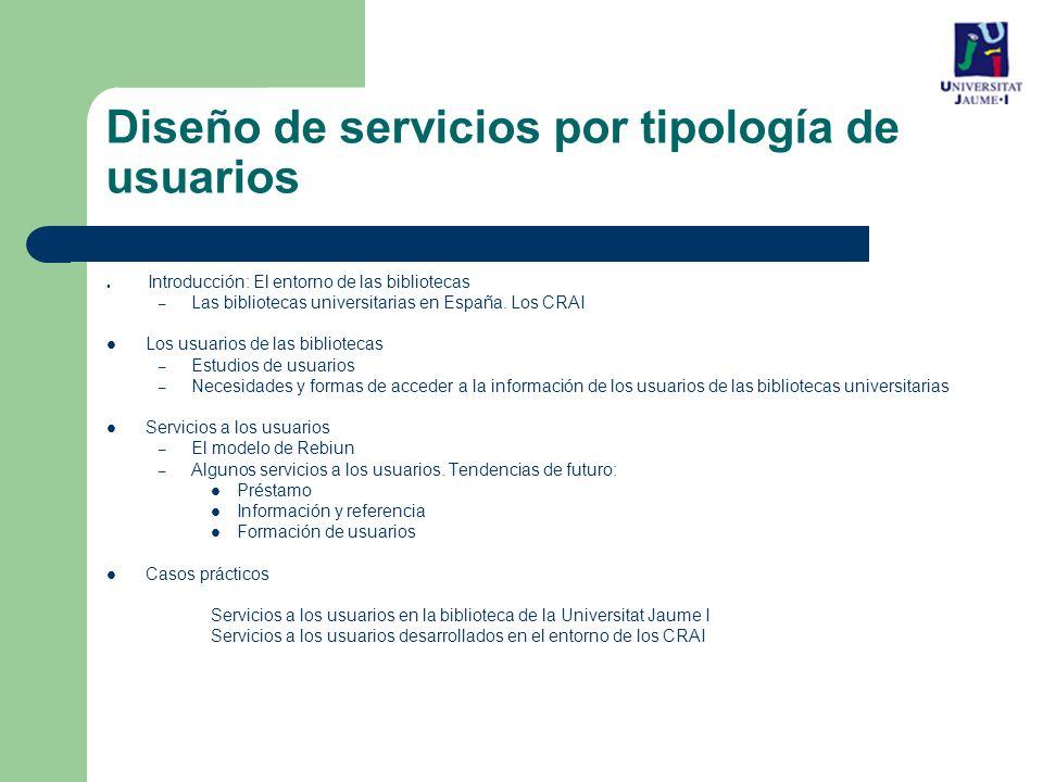 Diseño de servicios por tipología de usuarios Introducción: El entorno de las bibliotecas – Las bibliotecas universitarias en España.