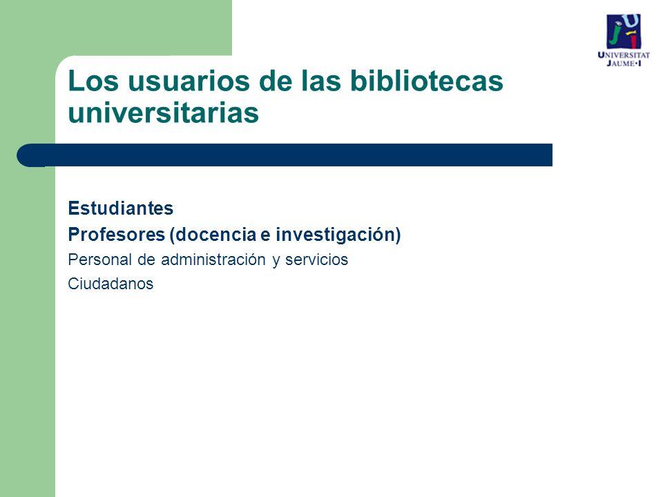 Los usuarios de las bibliotecas universitarias Estudiantes Profesores (docencia e investigación) Personal de administración y servicios Ciudadanos