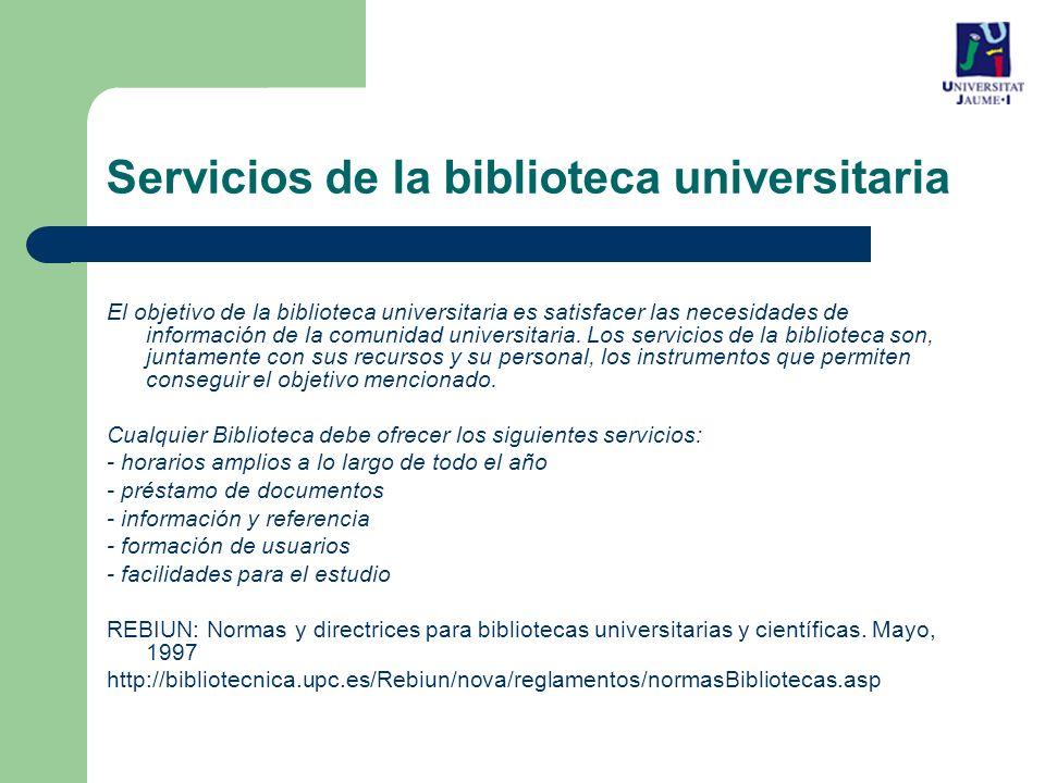 Servicios de la biblioteca universitaria El objetivo de la biblioteca universitaria es satisfacer las necesidades de información de la comunidad universitaria.