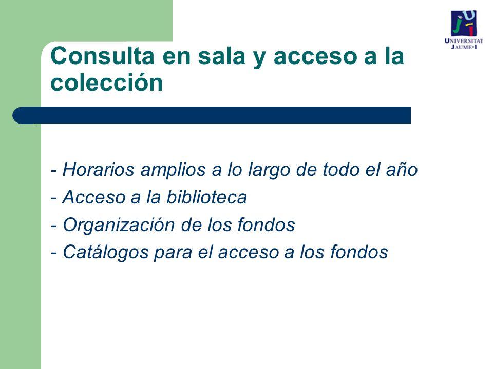 - Horarios amplios a lo largo de todo el año - Acceso a la biblioteca - Organización de los fondos - Catálogos para el acceso a los fondos Consulta en sala y acceso a la colección