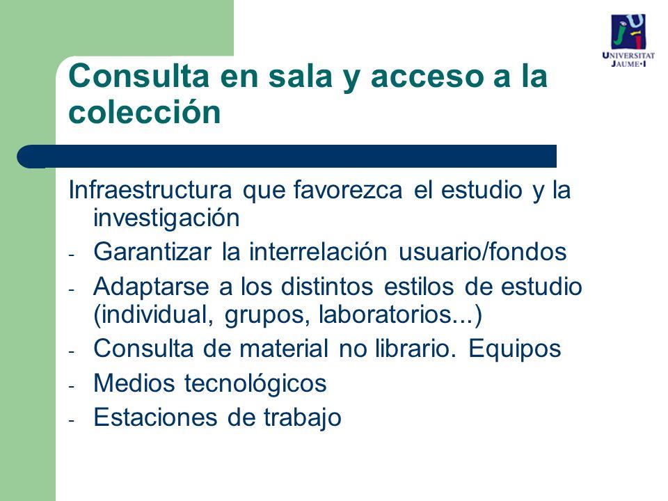Infraestructura que favorezca el estudio y la investigación - Garantizar la interrelación usuario/fondos - Adaptarse a los distintos estilos de estudio (individual, grupos, laboratorios...) - Consulta de material no librario.