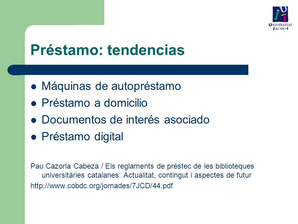 Máquinas de autopréstamo Préstamo a domicilio Documentos de interés asociado Préstamo digital Pau Cazorla Cabeza / Els reglaments de préstec de les biblioteques universitàries catalanes: Actualitat, contingut i aspectes de futur http://www.cobdc.org/jornades/7JCD/44.pdf Préstamo: tendencias