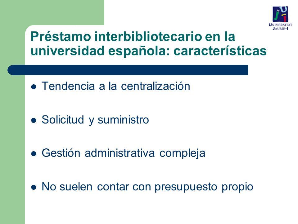 Tendencia a la centralización Solicitud y suministro Gestión administrativa compleja No suelen contar con presupuesto propio Préstamo interbibliotecario en la universidad española: características