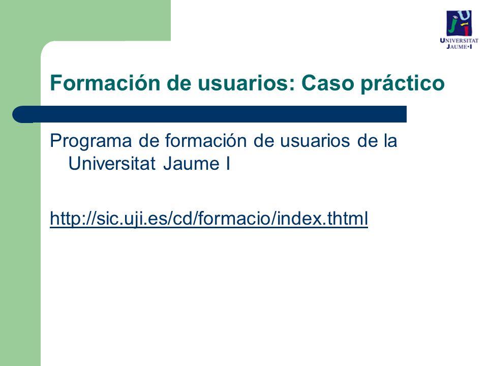 Programa de formación de usuarios de la Universitat Jaume I http://sic.uji.es/cd/formacio/index.thtml Formación de usuarios: Caso práctico