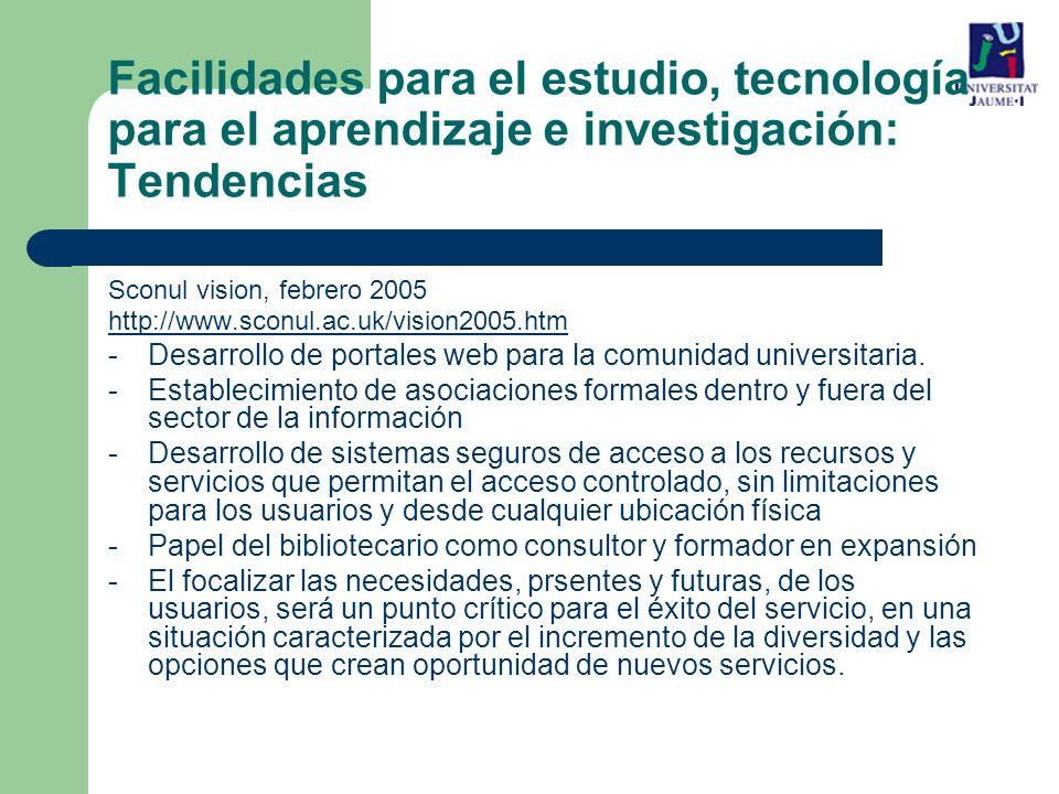 Sconul vision, febrero 2005 http://www.sconul.ac.uk/vision2005.htm -Desarrollo de portales web para la comunidad universitaria.