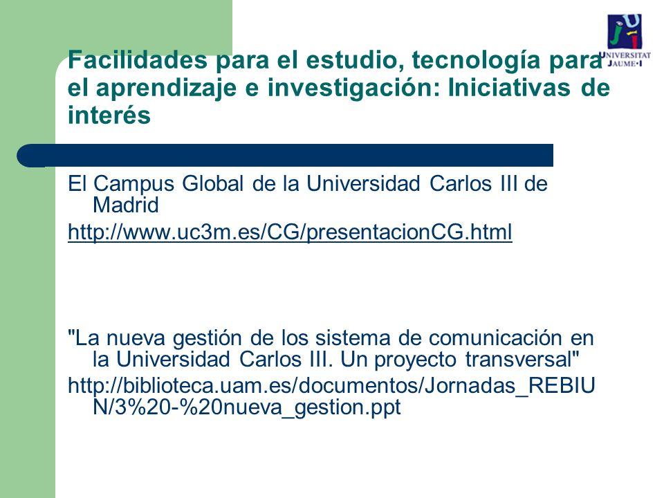El Campus Global de la Universidad Carlos III de Madrid http://www.uc3m.es/CG/presentacionCG.html La nueva gestión de los sistema de comunicación en la Universidad Carlos III.