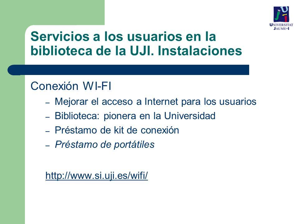 Conexión WI-FI – Mejorar el acceso a Internet para los usuarios – Biblioteca: pionera en la Universidad – Préstamo de kit de conexión – Préstamo de portátiles http://www.si.uji.es/wifi/ Servicios a los usuarios en la biblioteca de la UJI.