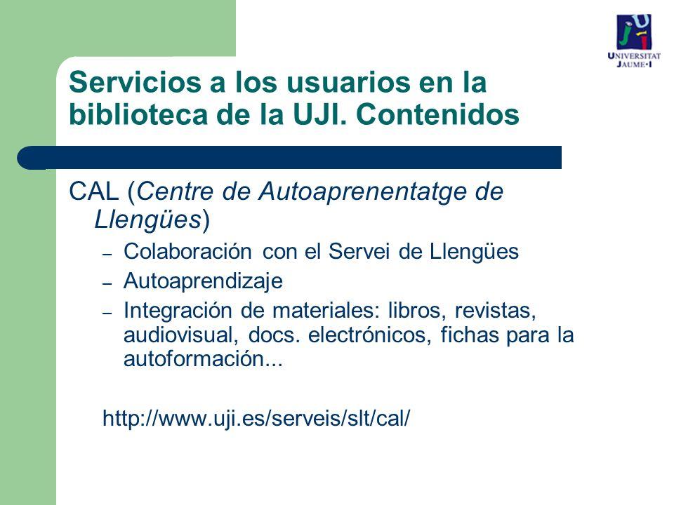 CAL (Centre de Autoaprenentatge de Llengües) – Colaboración con el Servei de Llengües – Autoaprendizaje – Integración de materiales: libros, revistas, audiovisual, docs.