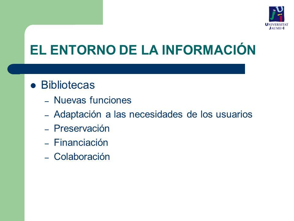 EL ENTORNO DE LA INFORMACIÓN Bibliotecas – Nuevas funciones – Adaptación a las necesidades de los usuarios – Preservación – Financiación – Colaboración