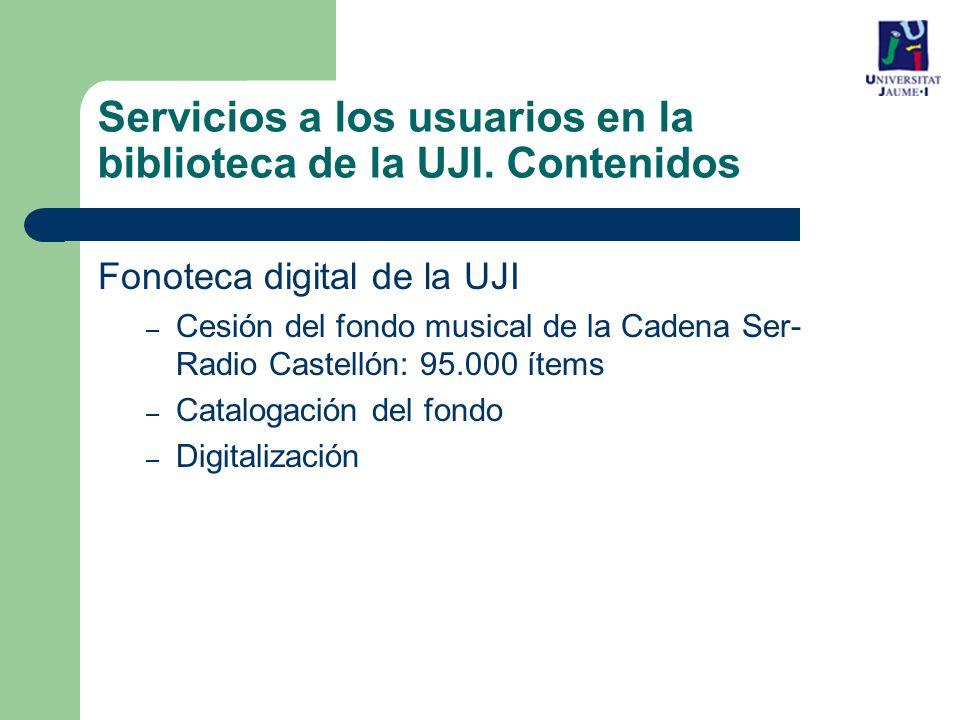 Fonoteca digital de la UJI – Cesión del fondo musical de la Cadena Ser- Radio Castellón: 95.000 ítems – Catalogación del fondo – Digitalización Servicios a los usuarios en la biblioteca de la UJI.