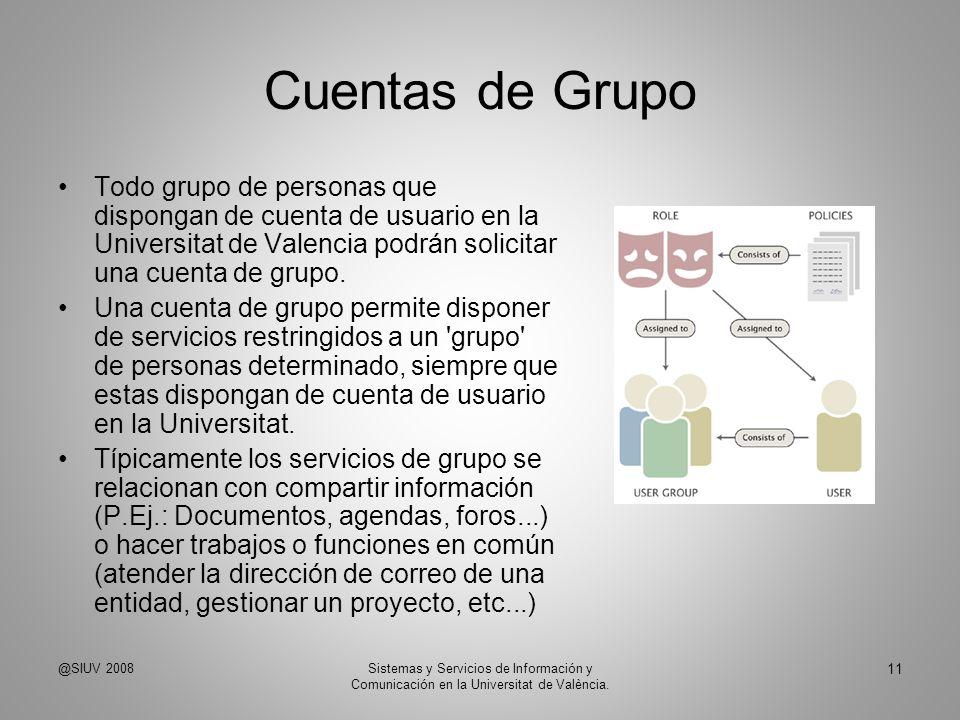 Cuentas de Grupo Todo grupo de personas que dispongan de cuenta de usuario en la Universitat de Valencia podrán solicitar una cuenta de grupo. Una cue