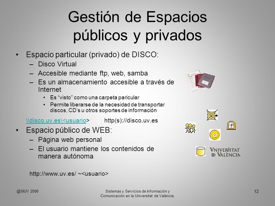 Gestión de Espacios públicos y privados Espacio particular (privado) de DISCO: –Disco Virtual –Accesible mediante ftp, web, samba –Es un almacenamient
