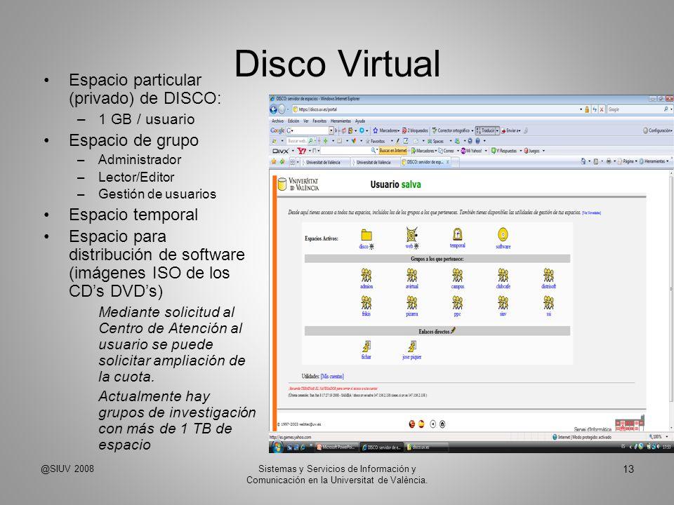 Disco Virtual Espacio particular (privado) de DISCO: –1 GB / usuario Espacio de grupo –Administrador –Lector/Editor –Gestión de usuarios Espacio tempo