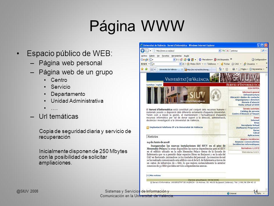Página WWW Espacio público de WEB: –Página web personal –Página web de un grupo Centro Servicio Departamento Unidad Administrativa …. –Url temáticas C