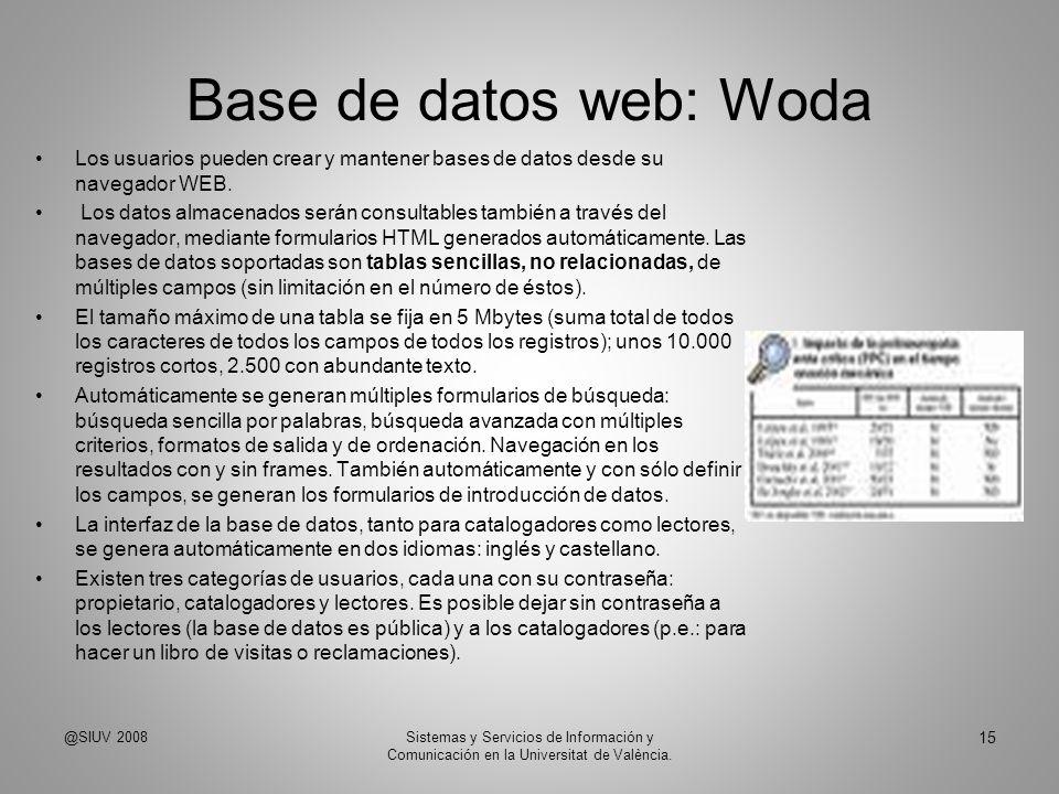 Base de datos web: Woda Los usuarios pueden crear y mantener bases de datos desde su navegador WEB. Los datos almacenados serán consultables también a