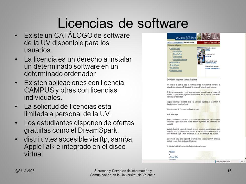 Licencias de software Existe un CATÁLOGO de software de la UV disponible para los usuarios. La licencia es un derecho a instalar un determinado softwa