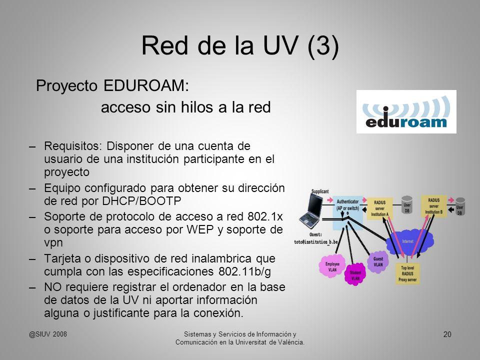 Red de la UV (3) Proyecto EDUROAM: acceso sin hilos a la red –Requisitos: Disponer de una cuenta de usuario de una institución participante en el proy